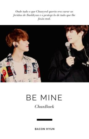 Be Mine ||ChanBaek|| by OhBaconhyun