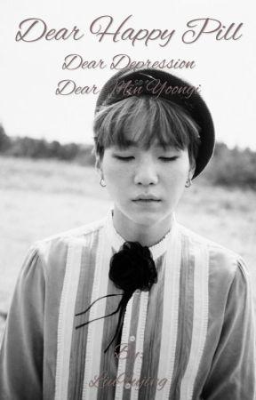 Dear Happy Pill || Min Yoongi  by LiuFujing