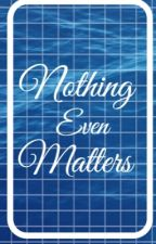 Nothing Even Matters  by kiingxliam
