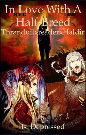 In love with a half-breed, Thranduil x reader x Haldir - Annatar and