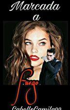 MARCADA A FUEGO #1 [Completa Y En Edición] by CabelloCamila99