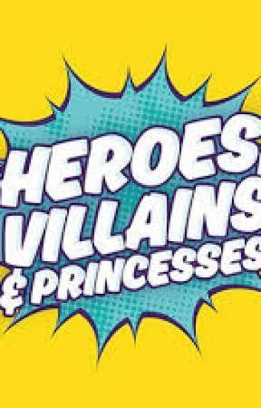 Villains, Hero's, Princesses, and Princes by KrystinaWatkins
