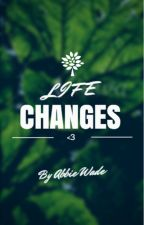Life Changes (Teen Pregnancy Novel) by AbbieWade
