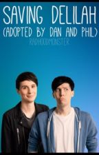 Saving Delilah (Adopted by Dan and Phil)  by radbutnotreally