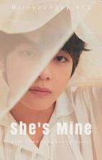 She's Mine || kth. > Fanfiction by PinkpandaArmyy1026