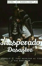 Inesperado Desastre © [Completa] by Moonlight_kc