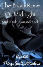The BlackRose of Midnight A MafiaTale sansxreader by ThingsJustGotReal0_0