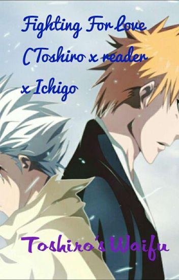 Fighting For Love (Ichigo x Reader x Toshiro) - MEOW BITCH