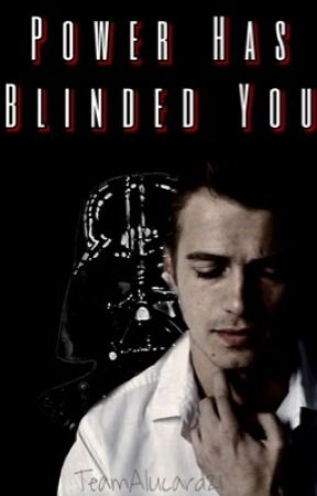 Power Has Blinded You ☫ (Anakin X Reader) by TeamAlucard21
