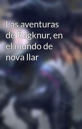 Las aventuras de Ragknur, en el mundo de nova llar by mitodios