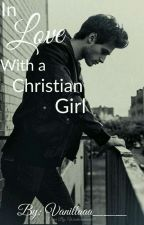 In Love With A Christian Girl (Christian Bwwm Romance) ✔ by Vanillaaa___