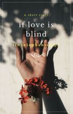 If Love Is Blind by tinyelephantsteps