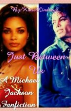 Just Between Us (Michael Jackson Fanfiction) by KatieLindsey2