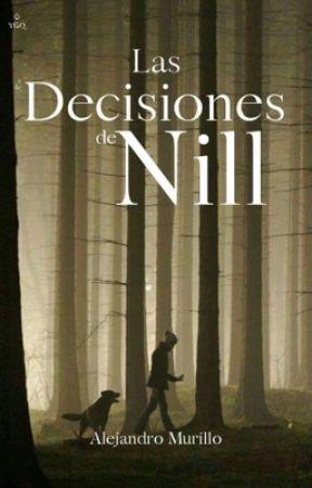 Las decisiones de Nill (En proceso, actualizo lo más pronto posible) by AlejandroMurillo42