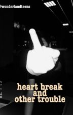 Heartbreaks and other troubles   by WonderlandTeens