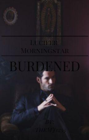 Lucifer Morningstar X Reader ||Burdened by TheMJ1255