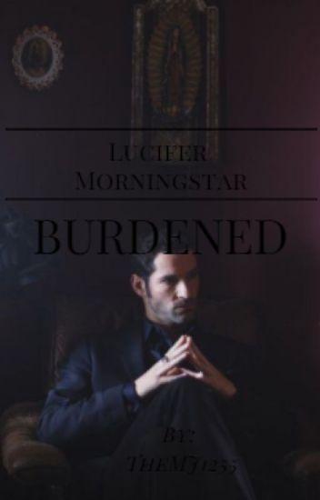 Lucifer Morningstar X Reader ||Burdened - Mj_Winter - Wattpad
