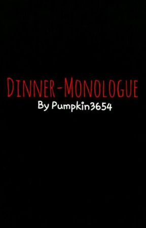 Dinner-Monolague  by Pumpkin3654