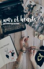 war of hearts | etc. by goldenquartet