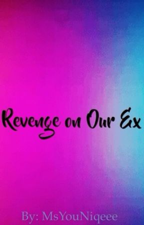 Revenge on Our Ex|MsYouNiqueee by MsYouNiqueee