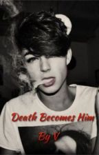 Death Becomes Him (BoyxBoy) by _Ever_Beating_Heart_