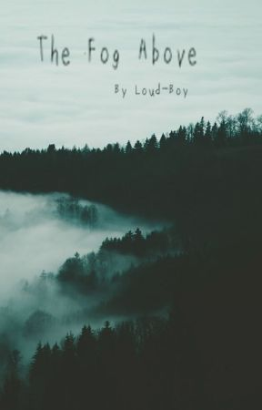 G/t The Fog Above by Loud-Boy