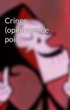 Cringe. (opiniones de poio) by LasPalomasMandan