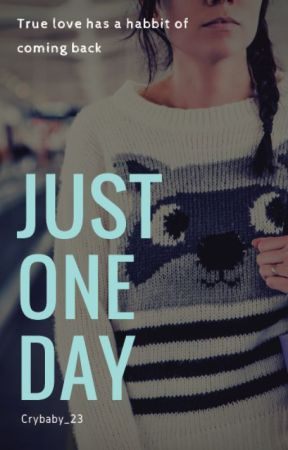 Just one day by Crybaby_23