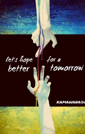 let's hope for a better tomorrow    original story by Kamawanaide