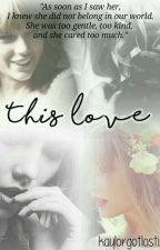 (Kaylor) This Love by Kaylorgotlostinit