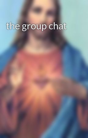 the group chat by JesusHolyAF