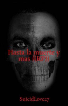 Hasta la muerte y mas ((RP)) by SuicidLove27