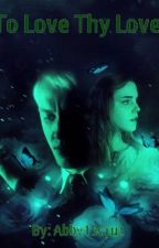 To Love Thy Love (A Draco and Hermione dangerous love story) by Abby15Cruz