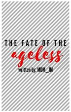 The Fate Of The Ageless [COMPLETED] by mdmim_