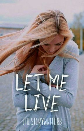 Let me Live by TheStoryWriterB