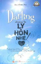 darling chúng ta ly hôn nhé!! by ThThDng