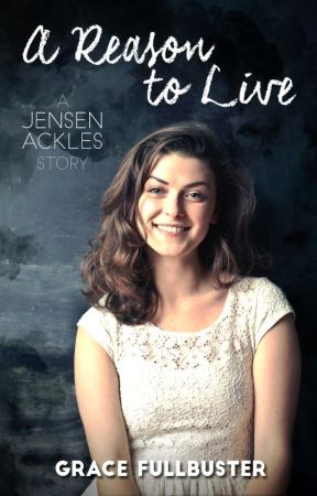 A Reason to Live (Jensen Ackles) by GraceStrait