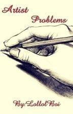 Artist problems  by LollolBoi