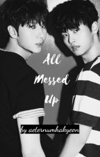 All Messed Up | Neo [ON HOLD] by aeternumhakyeon