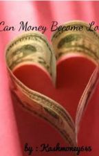 Can Money Become Love by kashmoney645
