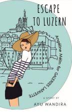 Escape To Luzern (Selesai) by ayuwandira1712