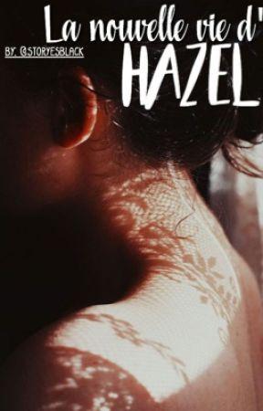 La nouvelle vie d'Hazel by storyesblack