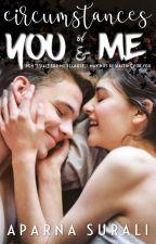 Circumstances of You & Me [C   Y & M] ✔ by Aparnaroop
