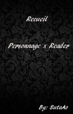 Recueil, Personnage X Reader by SutaAo