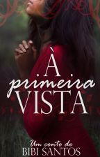 À Primeira Vista ( Conto Série Redenção) by Bibianesantos