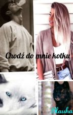 Chodź do mnie kotku by Blauhair