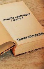 maldita costumbre | diario 1 by TamaraPerez984
