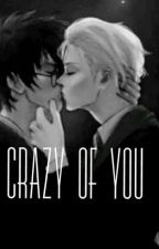 Crazy of you ~ Drarry by wondering_potter
