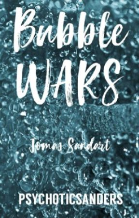 Bubble Wars (Jomas Sandart) by PsychoticSanders