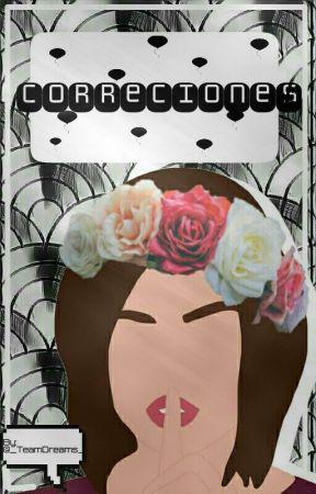 Correciones [ABIERTO] by _TeamDreams_